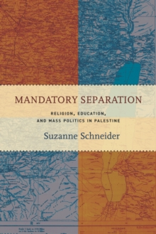 Mandatory Separation : Religion, Education, and Mass Politics in Palestine, Paperback / softback Book