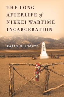 The Long Afterlife of Nikkei Wartime Incarceration, Paperback / softback Book