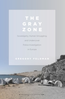 The Gray Zone : Sovereignty, Human Smuggling, and Undercover Police Investigation in Europe, Paperback / softback Book