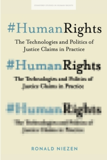 #HumanRights : The Technologies and Politics of Justice Claims in Practice, Hardback Book