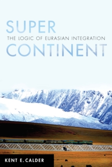 Super Continent : The Logic of Eurasian Integration, Paperback / softback Book