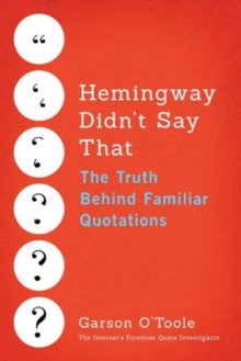 Hemingway Didn't Say That : The Truth Behind Familiar Quotations, Hardback Book