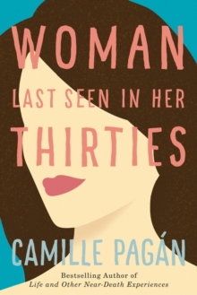 Woman Last Seen in Her Thirties : A Novel, Paperback / softback Book