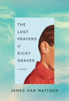 The Lost Prayers of Ricky Graves : A Novel, Hardback Book