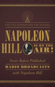 Napoleon Hill Is on the Air! : The Five Foundations for Success, Paperback / softback Book