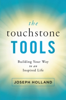 The Touchstone Tools : Building Your Way to an Inspired Life, Paperback / softback Book