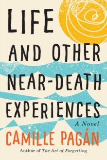 Life and Other Near-Death Experiences : A Novel, Paperback / softback Book