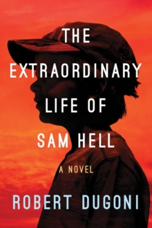 The Extraordinary Life of Sam Hell : A Novel, Paperback / softback Book