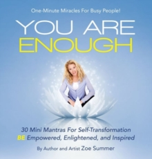 You Are Enough : Thirty Mini Mantras for Self-Transformation Be Empowered, Enlightened, and Inspired, Paperback / softback Book
