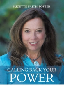 Calling Back Your Power : Your Catalyst for Personal and Spiritual Transformation, Paperback / softback Book
