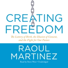 Creating Freedom : The Lottery of Birth, the Illusion of Consent, and the Fight for Our Future, eAudiobook MP3 eaudioBook