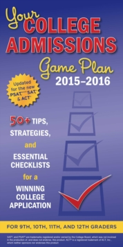 Your College Admissions Game Plan 2015-2016 : 50+ tips, strategies, and essential checklists for a winning college application for 9th, 10th, 11th, and 12th Graders, EPUB eBook