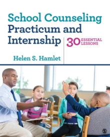 School Counseling Practicum and Internship : 30 Essential Lessons, Paperback / softback Book