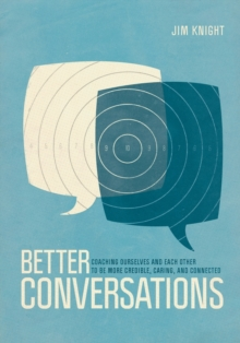 Better Conversations : Coaching Ourselves and Each Other to Be More Credible, Caring, and Connected, Paperback / softback Book