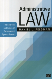 Administrative Law : The Sources and Limits of Government Agency Power, Paperback Book
