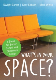 What's in Your Space? : 5 Steps for Better School and Classroom Design, Paperback / softback Book