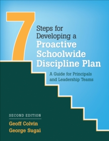 Seven Steps for Developing a Proactive Schoolwide Discipline Plan : A Guide for Principals and Leadership Teams, Paperback / softback Book