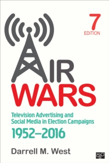 Air Wars : Television Advertising and Social Media in Election Campaigns, 1952-2016, Paperback / softback Book