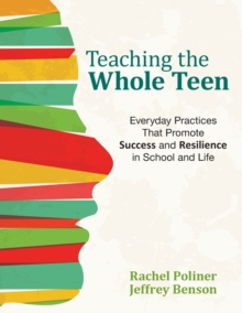 Teaching the Whole Teen : Everyday Practices That Promote Success and Resilience in School and Life, Paperback / softback Book