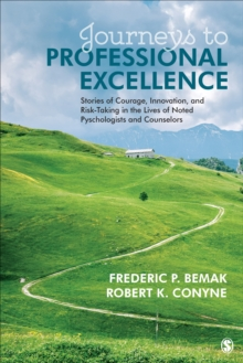 Journeys to Professional Excellence : Stories of Courage, Innovation, and Risk-Taking in the Lives of Noted Psychologists and Counselors, Paperback / softback Book