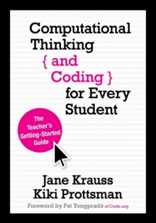 Computational Thinking and Coding for Every Student : The Teacher's Getting-Started Guide, Paperback / softback Book