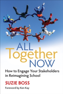 All Together Now : How to Engage Your Stakeholders in Reimagining School, Paperback / softback Book