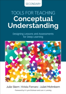 Tools for Teaching Conceptual Understanding, Secondary : Designing Lessons and Assessments for Deep Learning, Paperback / softback Book