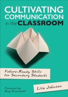 Cultivating Communication in the Classroom : Future-Ready Skills for Secondary Students, Paperback / softback Book