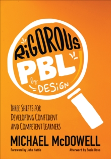 Rigorous PBL by Design : Three Shifts for Developing Confident and Competent Learners, Paperback Book