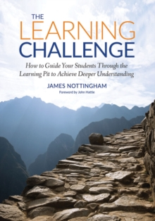 The Learning Challenge : How to Guide Your Students Through the Learning Pit to Achieve Deeper Understanding, Paperback / softback Book