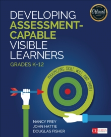 Developing Assessment-Capable Visible Learners, Grades K-12 : Maximizing Skill, Will, and Thrill, Paperback / softback Book