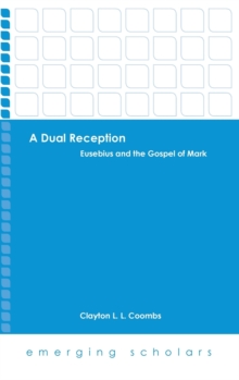 A Dual Reception : Eusebius and the Gospel of Mark, Hardback Book