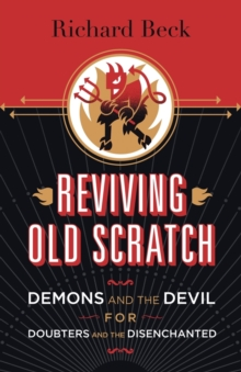 Reviving Old Scratch : Demons and the Devil for Doubters and the Disenchanted, Paperback / softback Book
