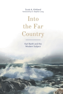 Into the Far Country : Karl Barth and the Modern Subject, Hardback Book