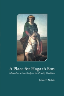A Place for Hagar's Son : Ishmael as a Case Study in the Priestly Tradition, Hardback Book