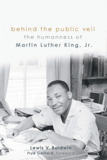 Behind the Public Veil : The Humanness of Martin Luther King Jr., Paperback / softback Book