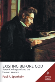 Existing Before God : Soren Kierkegaard and the Human Venture, Hardback Book