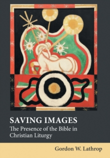 Saving Images : The Presence of the Bible in Christian Liturgy, Hardback Book