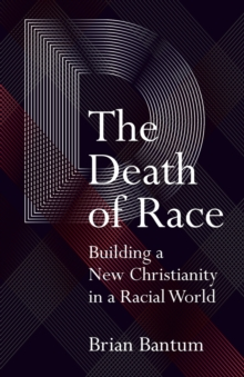 The Death Race : Builing a New Christianity in a Racial World, Paperback / softback Book