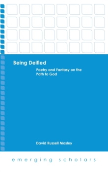 Being Deified : Poetry and Fantasy on the Path to God, Hardback Book