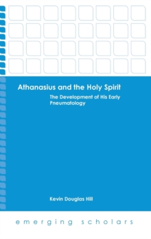 Althanasius and the Holy Spirit : The Development of His Early Pneumatology, Paperback / softback Book