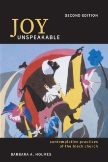 Joy Unspeakable : Contemplative Practices of the Black Church, Paperback Book