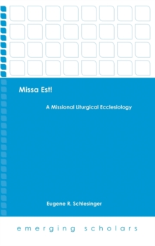 Missa Est! : A Missional Liturgical Ecclesiology, Hardback Book