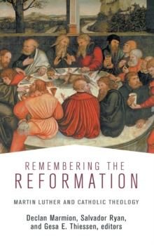 Remembering the Reformation : Martin Luther and Catholic Theology, Hardback Book