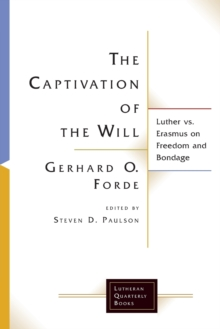 The Captivation of the Will : Luther vs. Erasmus on Freedom and Bondage, Paperback / softback Book