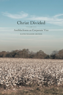 Christ Divided : Antiblackness as Corporate Vice, Paperback / softback Book