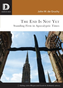 The End is Not Yet : Standing Firm in Apocalyptic Times, Paperback / softback Book