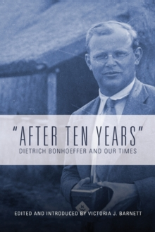 """After Ten Years"" : Dietrich Bonhoeffer and Our Times, Hardback Book"