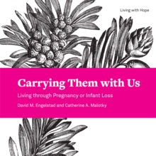 Carrying Them with Us : Living through Pregnancy or Infant Loss, EPUB eBook