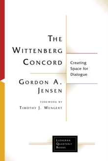 The Wittenberg Concord : Creating Space for Dialogue, EPUB eBook